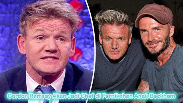 Gordon Ramsay Akan Jadi Chef di Pernikahan Anak Beckham