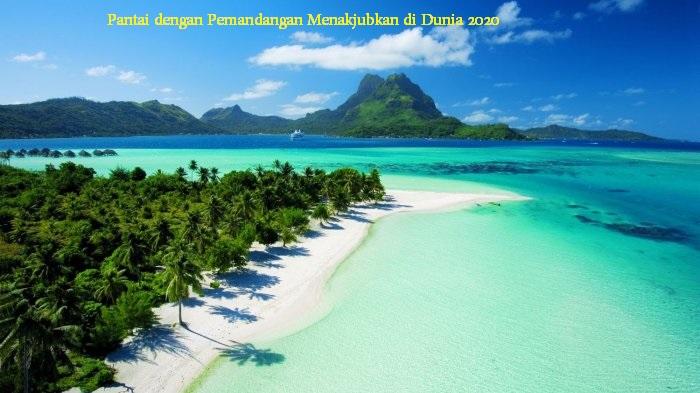 Pantai dengan Pemandangan Menakjubkan di Dunia 2020