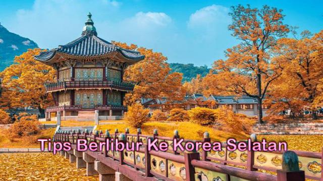 Tips Berlibur Ke Korea Selatan
