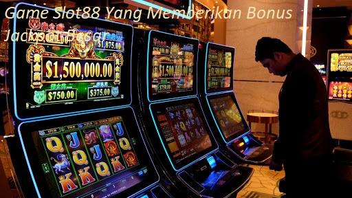 Game Slot88 Yang Memberikan Bonus Jackpot Besar