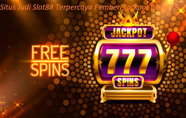 Situs Judi Slot88 Terpercaya Pemberi Jackpot Besar