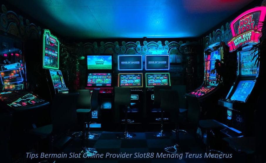 Tips Bermain Slot Online Provider Slot88 Menang Terus Menerus