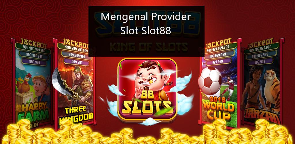 Mengenal Provider Slot Slot88